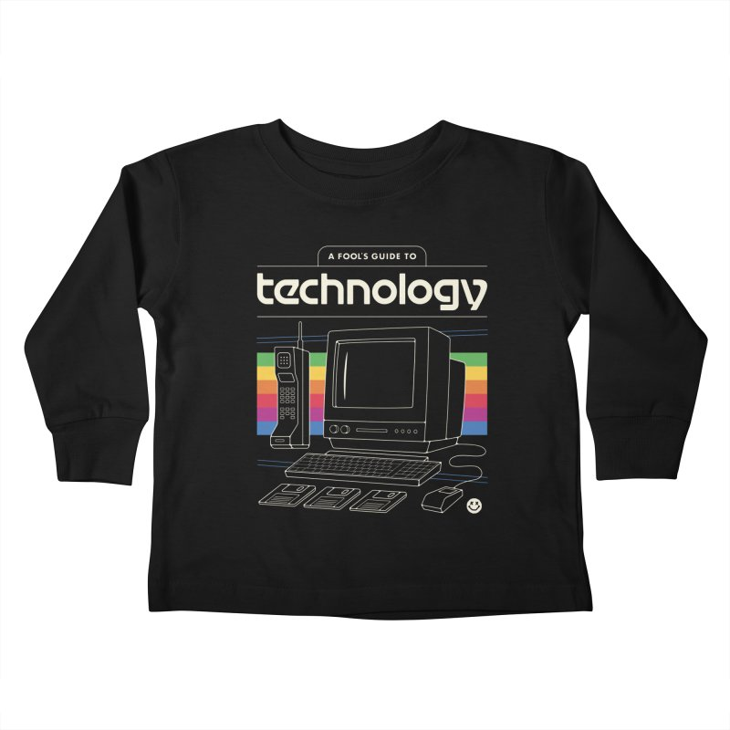 A Fool's Guide to Technology Kids Toddler Longsleeve T-Shirt by Cody Weiler