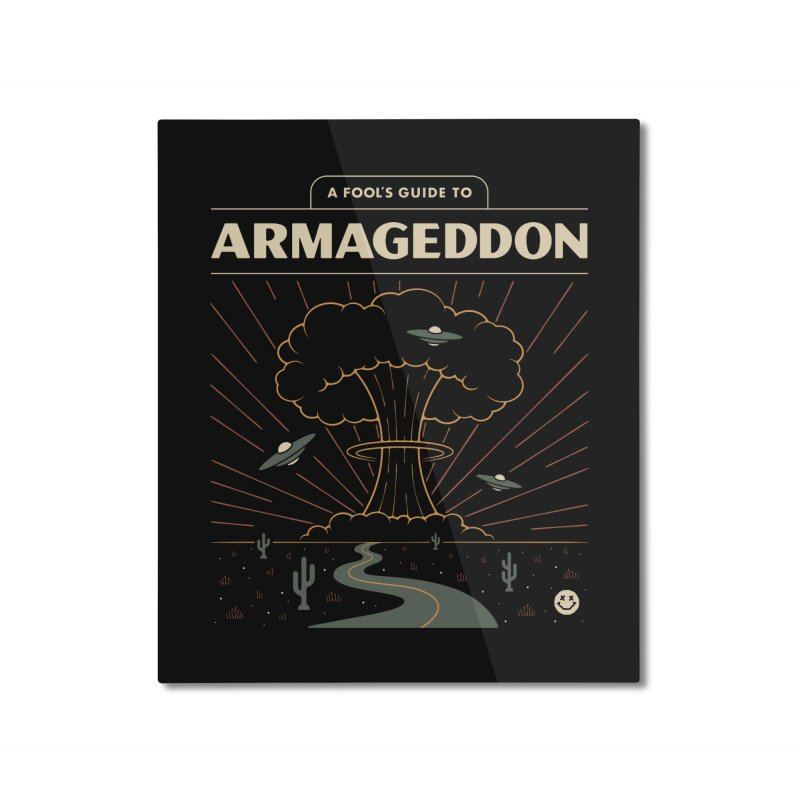 A Fool's Guide to Armageddon Home Mounted Aluminum Print by csw