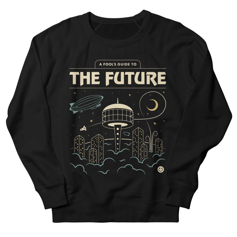 A Fool's Guide to the Future Women's French Terry Sweatshirt by Cody Weiler