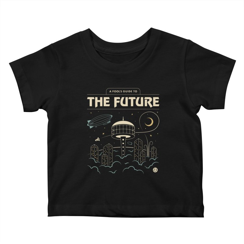 A Fool's Guide to the Future Kids Baby T-Shirt by csw