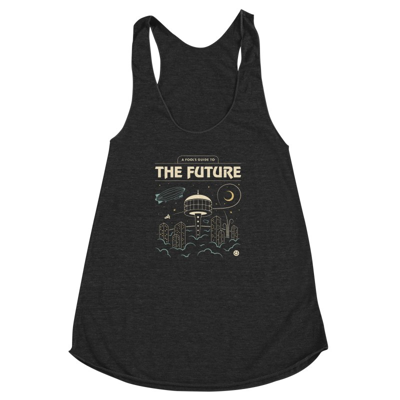 A Fool's Guide to the Future Women's Racerback Triblend Tank by csw