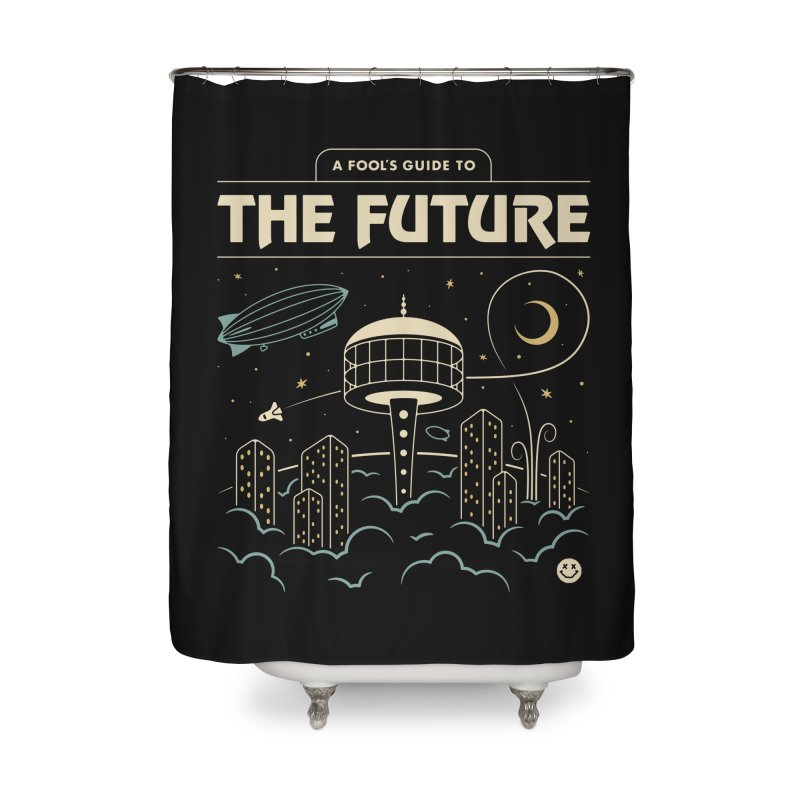 A Fool's Guide to the Future Home Shower Curtain by csw