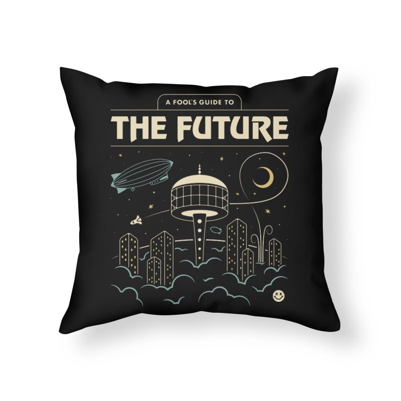 A Fool's Guide to the Future Home Throw Pillow by csw