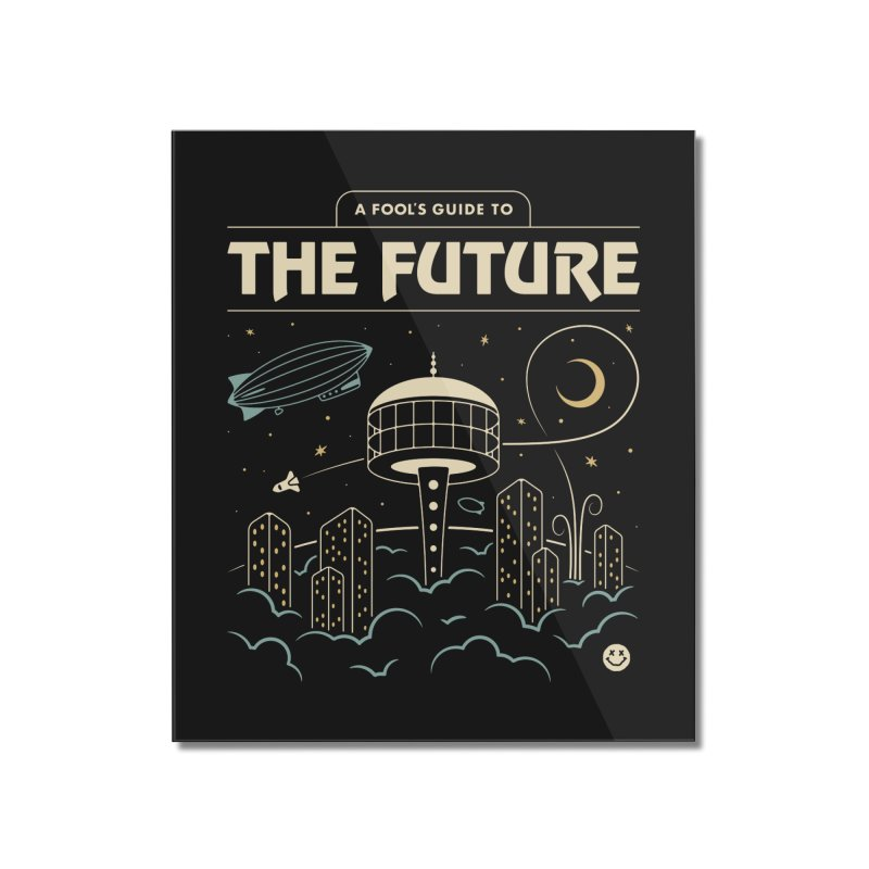 A Fool's Guide to the Future Home Mounted Acrylic Print by csw