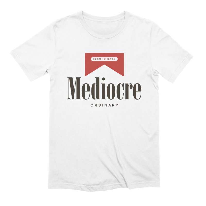 Mediocre Men's Extra Soft T-Shirt by Cody Weiler