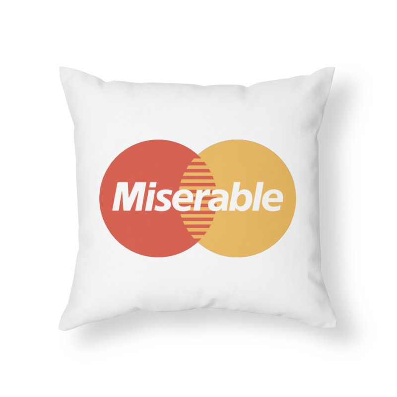 Miserable Home Throw Pillow by Cody Weiler