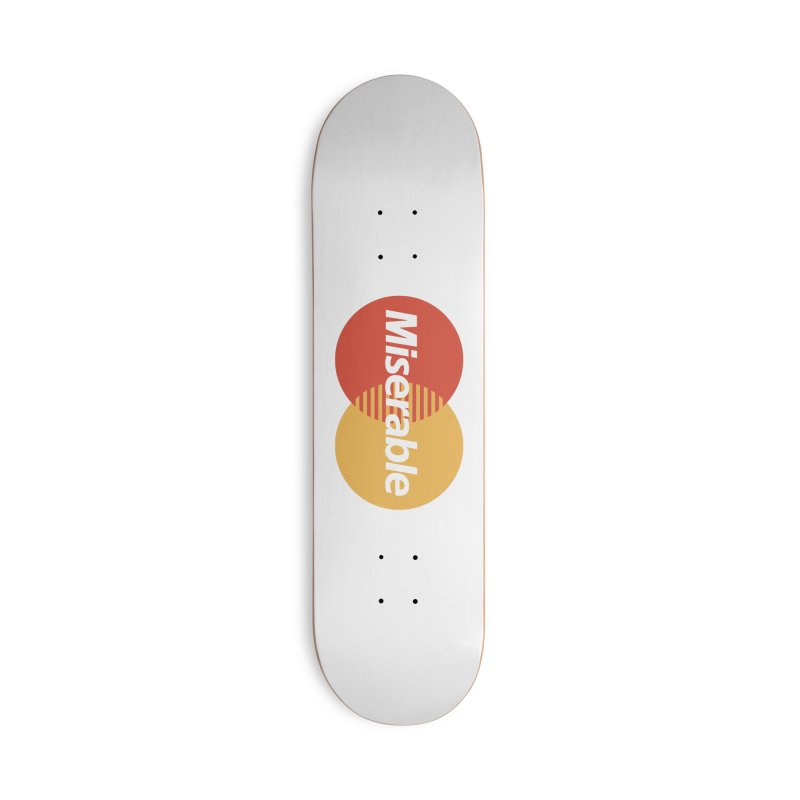 Miserable Accessories Skateboard by Cody Weiler