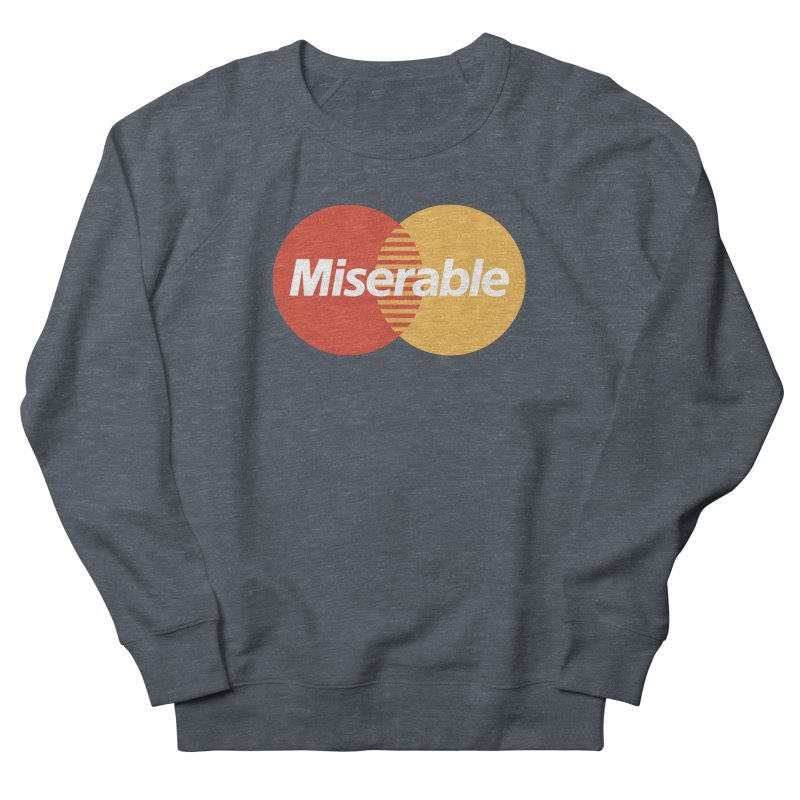 Miserable Women's French Terry Sweatshirt by Cody Weiler