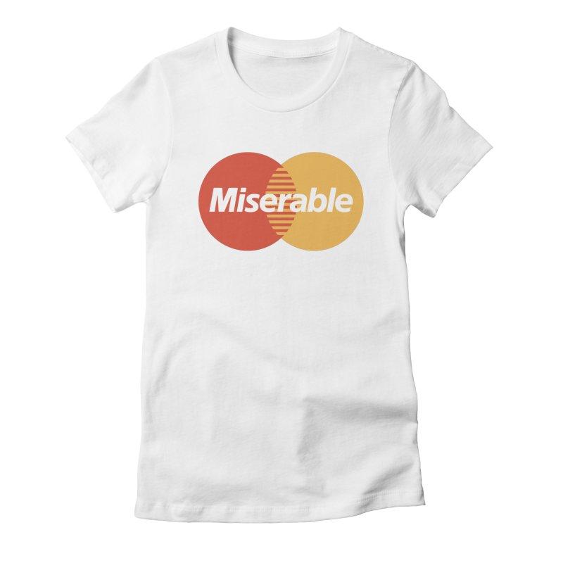 Miserable Women's T-Shirt by Cody Weiler