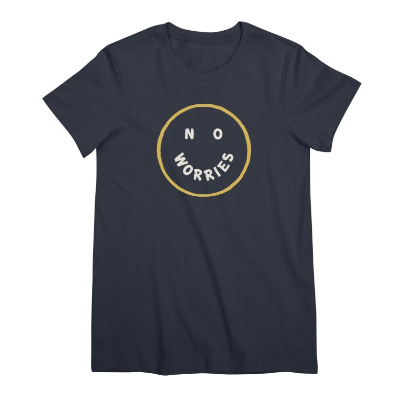 No Worries Women's Premium T-Shirt by Cody Weiler