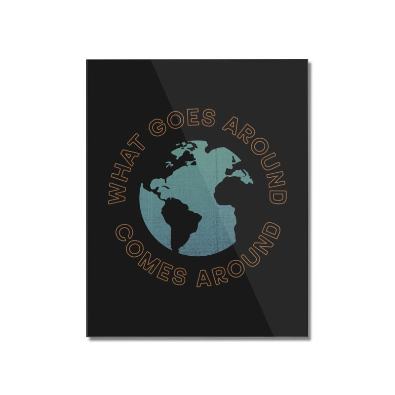 What Goes Around Home Mounted Acrylic Print by Cody Weiler