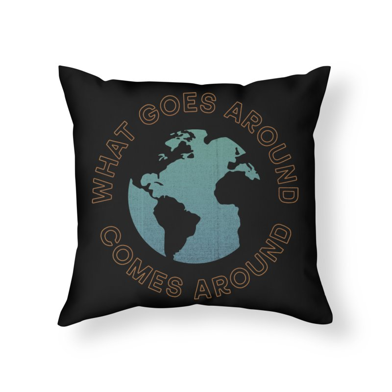What Goes Around Home Throw Pillow by Cody Weiler