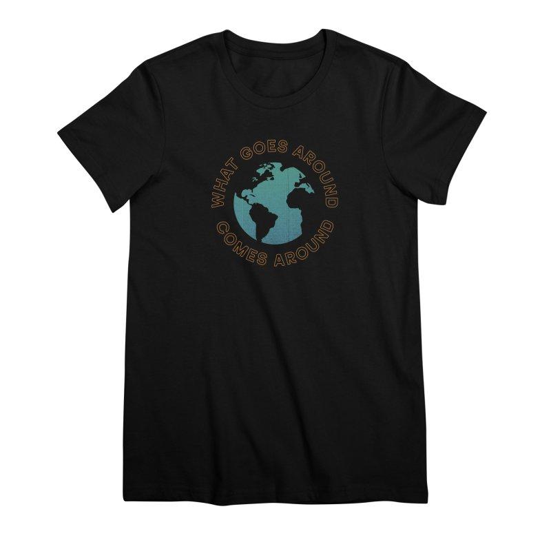What Goes Around Women's Premium T-Shirt by Cody Weiler
