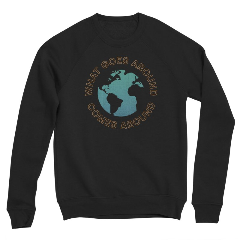 What Goes Around Men's Sponge Fleece Sweatshirt by Cody Weiler