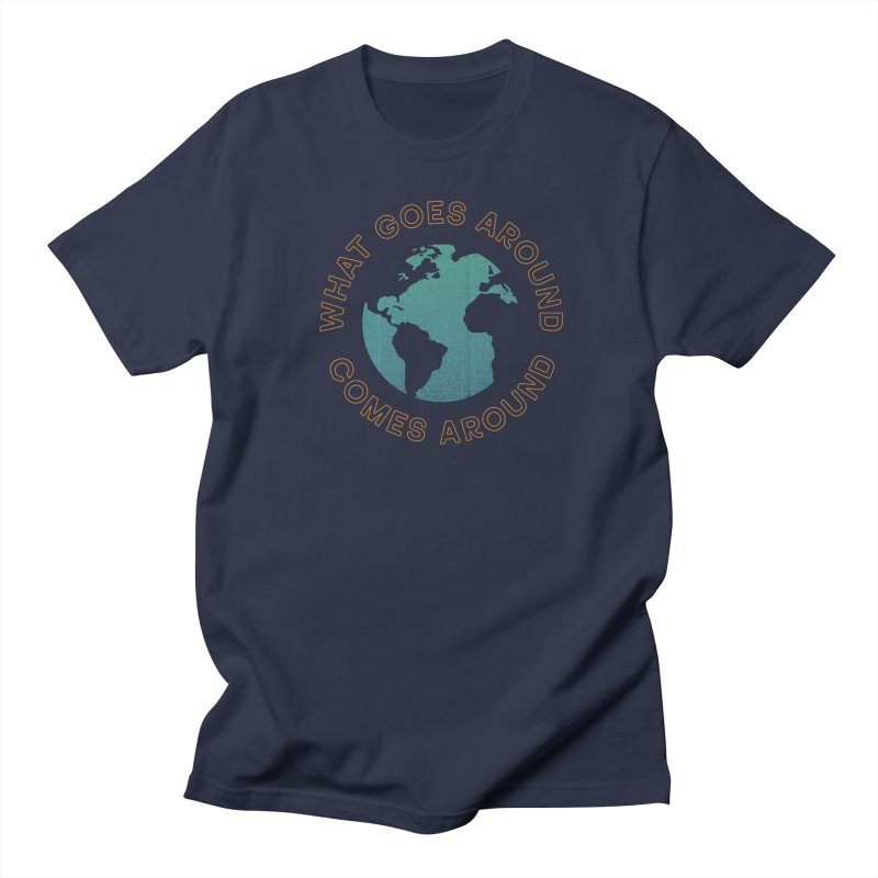 What Goes Around Women's Regular Unisex T-Shirt by Cody Weiler