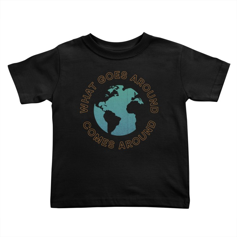 What Goes Around Kids Toddler T-Shirt by Cody Weiler