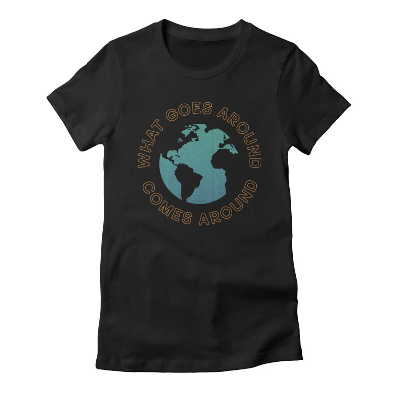 What Goes Around Women's T-Shirt by Cody Weiler