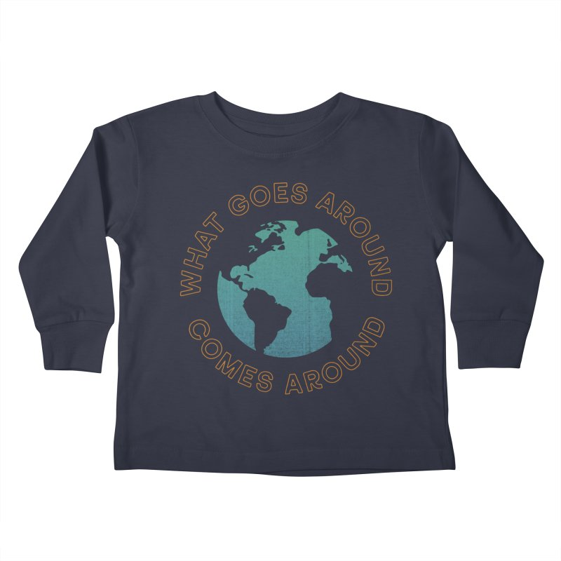 What Goes Around Kids Toddler Longsleeve T-Shirt by Cody Weiler