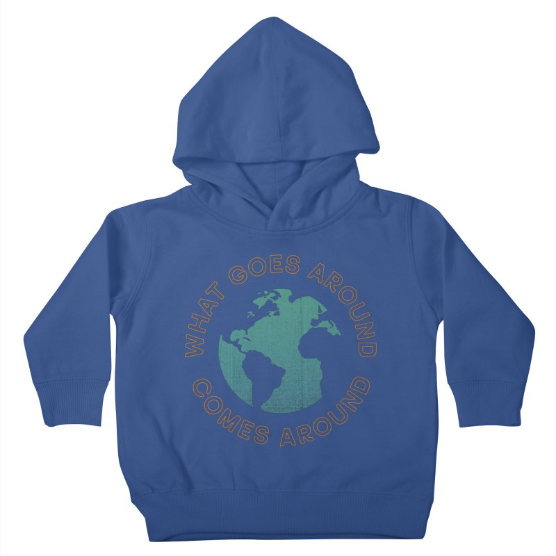 What Goes Around Kids Toddler Pullover Hoody by Cody Weiler