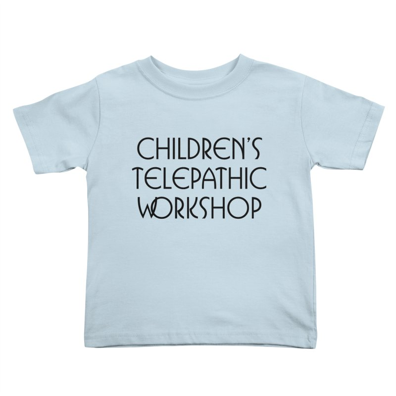 Children's Telepathic Workshop Logo (Black / Stacked) Kids Toddler T-Shirt by Children's Telepathic Workshop