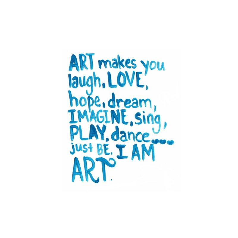 Art Is Me by Mireya In Wonder