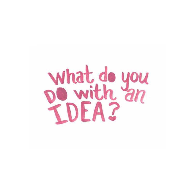What do you do with an idea? by Mireya In Wonder