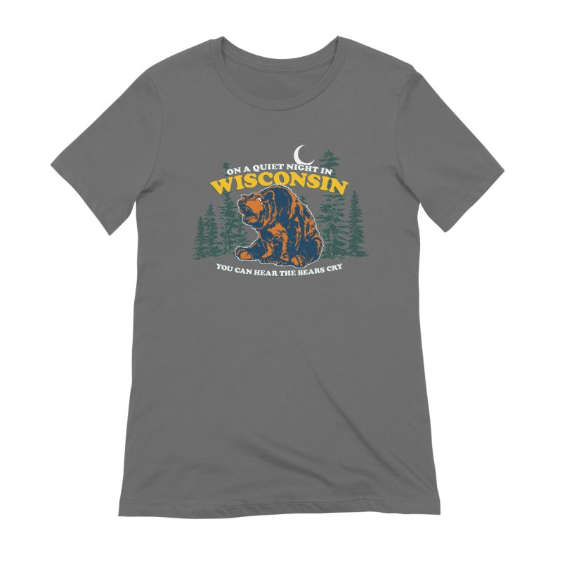 On a Quiet Night in Wisconsin You Can Hear the Bears Cry Women's T-Shirt by Curly & Co.