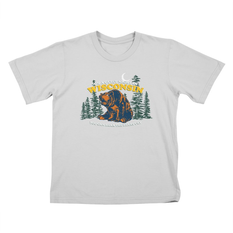 On a Quiet Night in Wisconsin You Can Hear the Bears Cry Kids T-Shirt by Curly & Co.