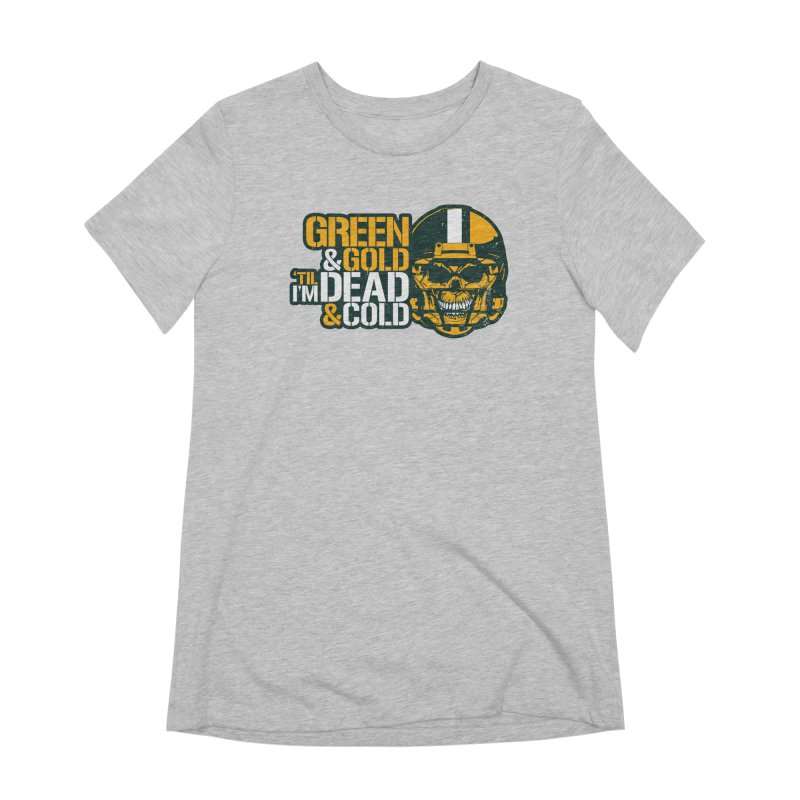 Green & Gold 'Til I'm Dead & Cold Women's T-Shirt by Curly & Co.