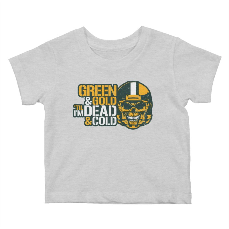 Green & Gold 'Til I'm Dead & Cold Kids Baby T-Shirt by Curly & Co.