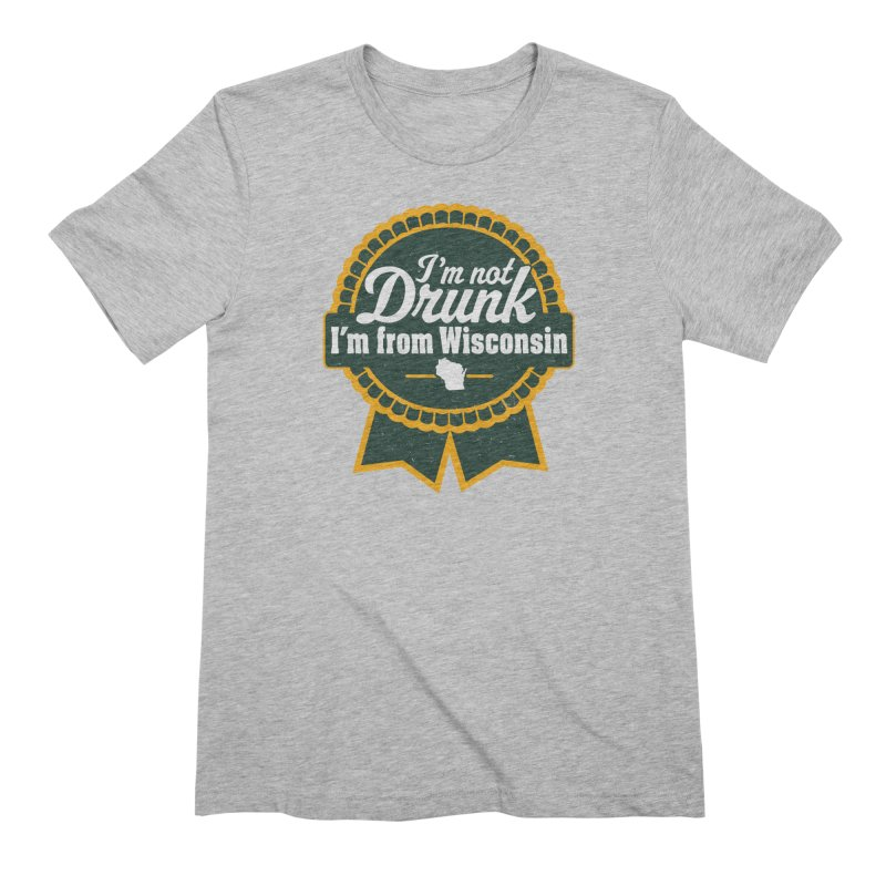 I'm Not Drunk I'm From Wisconsin Men's Extra Soft T-Shirt by Curly & Co.