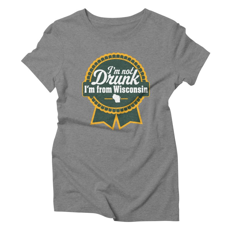 I'm Not Drunk I'm From Wisconsin Women's Triblend T-Shirt by Curly & Co.