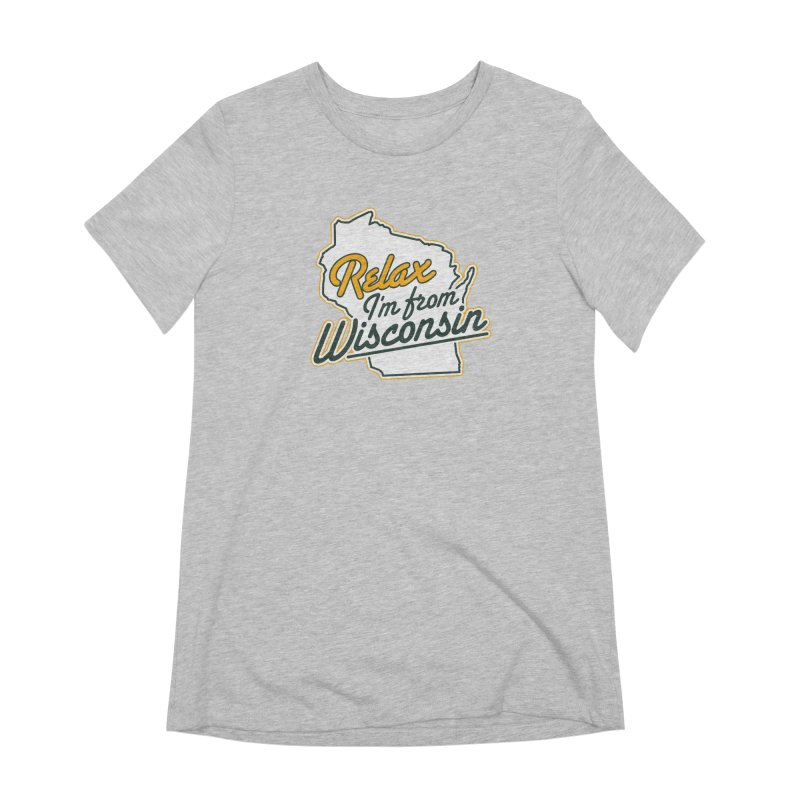 Relax I'm From Wisconsin Women's Extra Soft T-Shirt by Curly & Co.