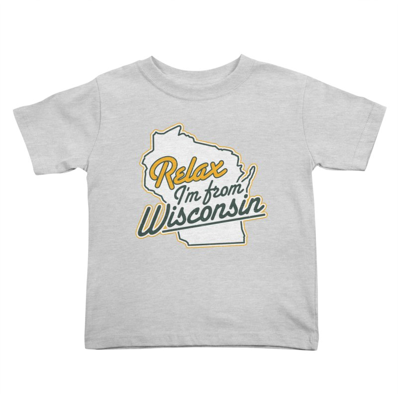 Relax I'm From Wisconsin Kids Toddler T-Shirt by Curly & Co.