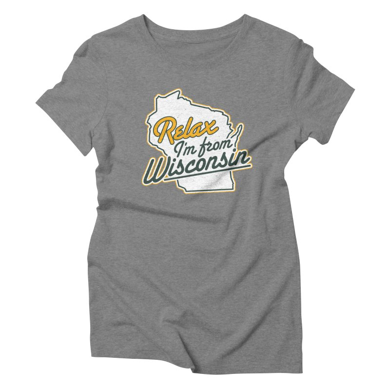 Relax I'm From Wisconsin Women's Triblend T-Shirt by Curly & Co.