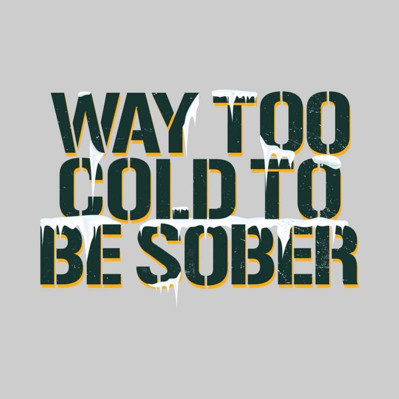 Way too Cold to be Sober Men's T-Shirt by Curly & Co.