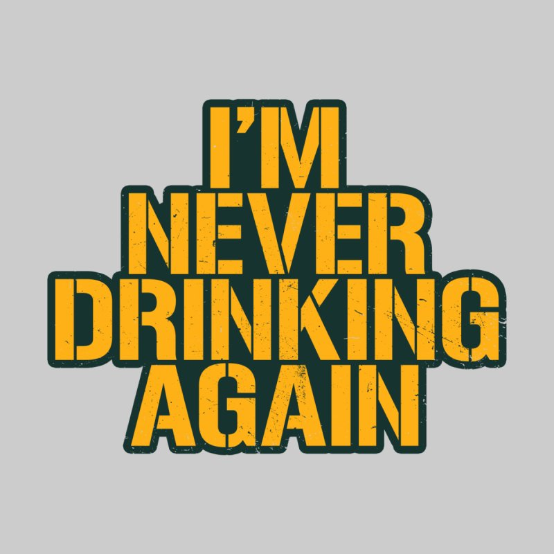 I'm Never Drinking Again Men's T-Shirt by Curly & Co.
