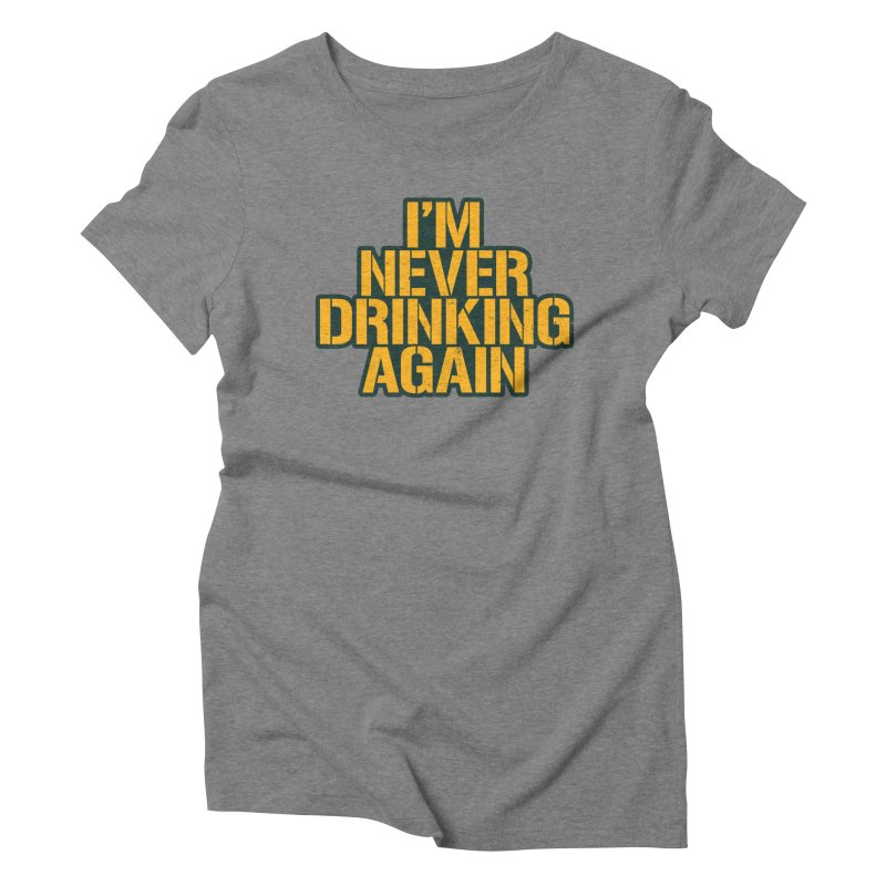 I'm Never Drinking Again Women's Triblend T-Shirt by Curly & Co.