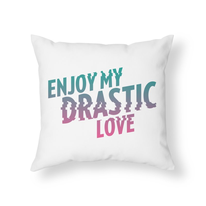 ENJOY MY DRASTIC LOVE Home Throw Pillow by CURSE WORDS OFFICIAL SHOP
