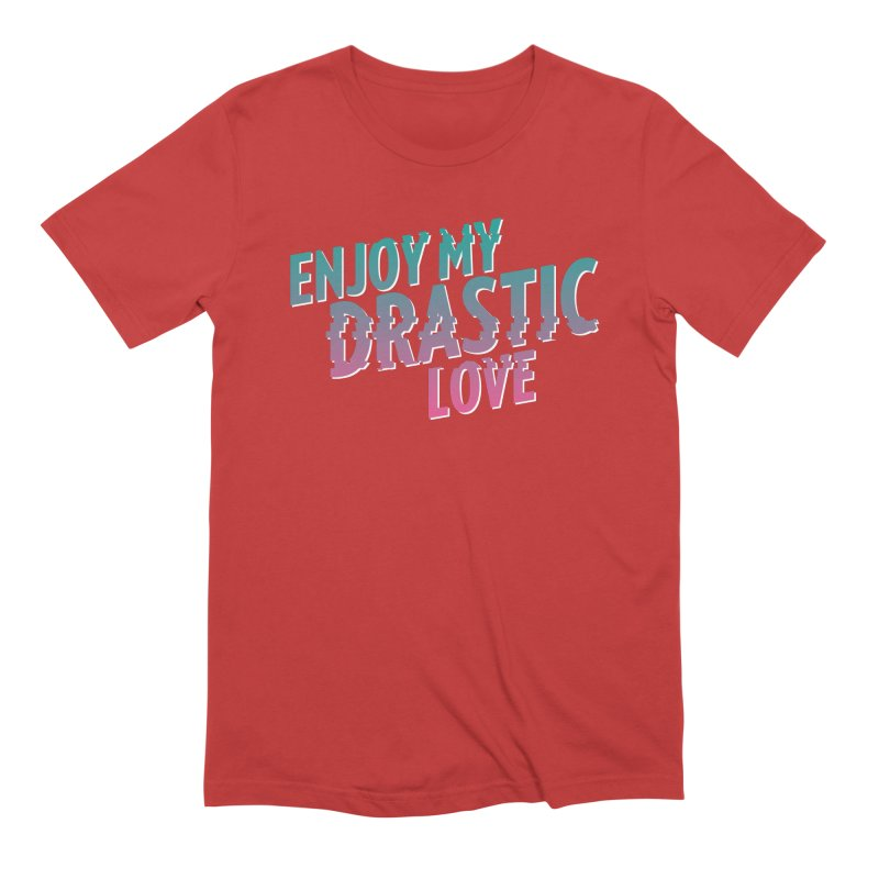 ENJOY MY DRASTIC LOVE Men's Extra Soft T-Shirt by CURSE WORDS OFFICIAL SHOP