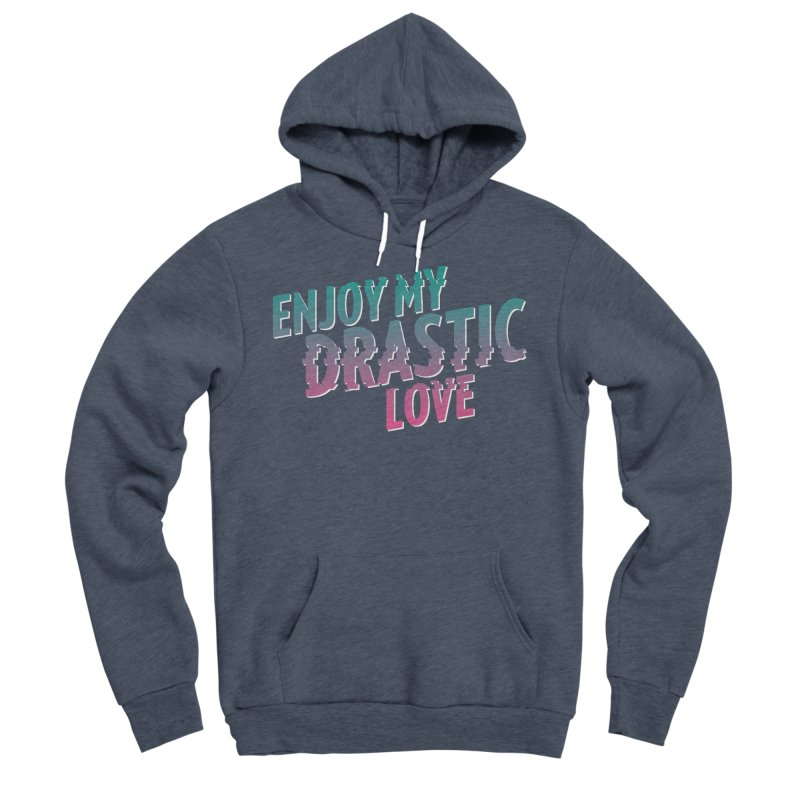 ENJOY MY DRASTIC LOVE Men's Pullover Hoody by CURSE WORDS OFFICIAL SHOP