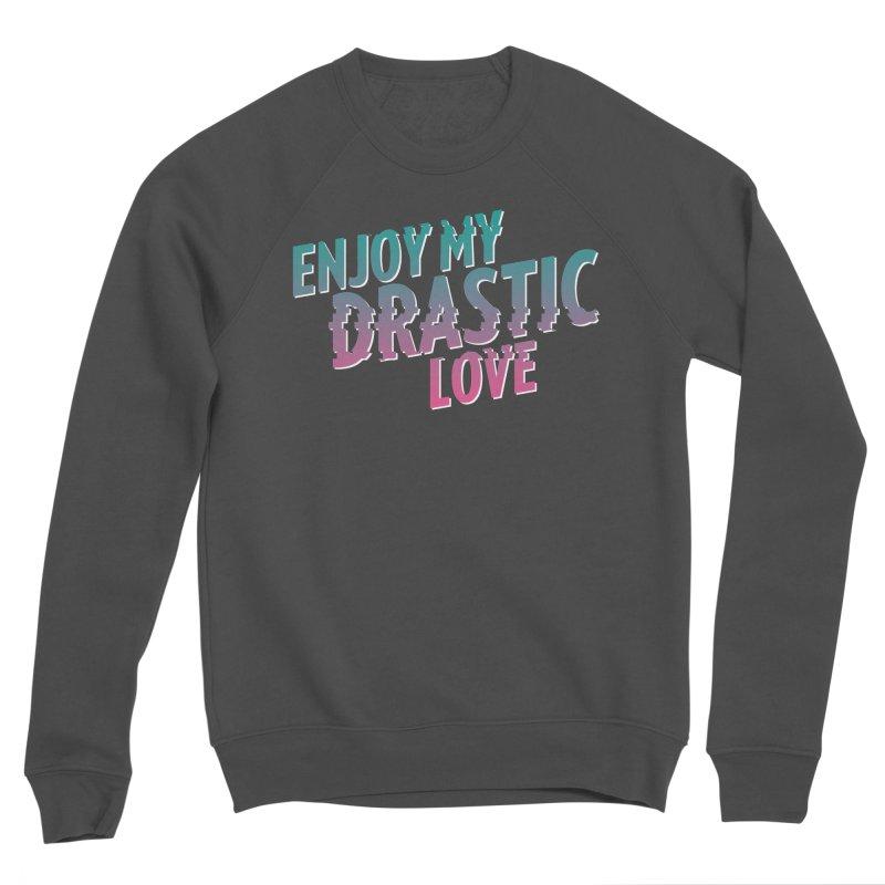 ENJOY MY DRASTIC LOVE Women's Sponge Fleece Sweatshirt by CURSE WORDS OFFICIAL SHOP