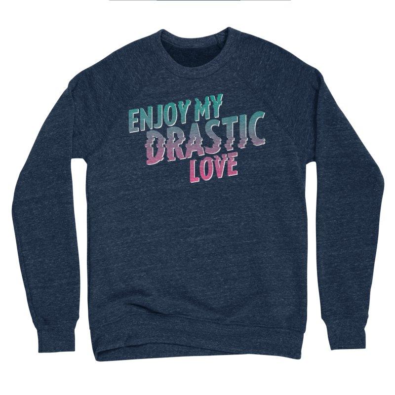 ENJOY MY DRASTIC LOVE Women's Sweatshirt by CURSE WORDS OFFICIAL SHOP