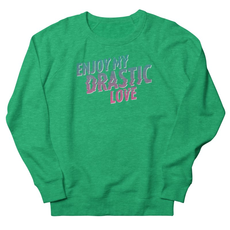 ENJOY MY DRASTIC LOVE Women's Sweatshirt by CURSE WORDS OFFICIAL SHOP
