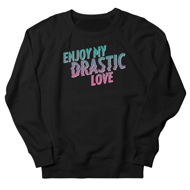 ENJOY MY DRASTIC LOVE Women's French Terry Sweatshirt by CURSE WORDS OFFICIAL SHOP