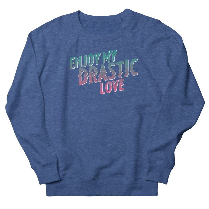 ENJOY MY DRASTIC LOVE Men's Sweatshirt by CURSE WORDS OFFICIAL SHOP