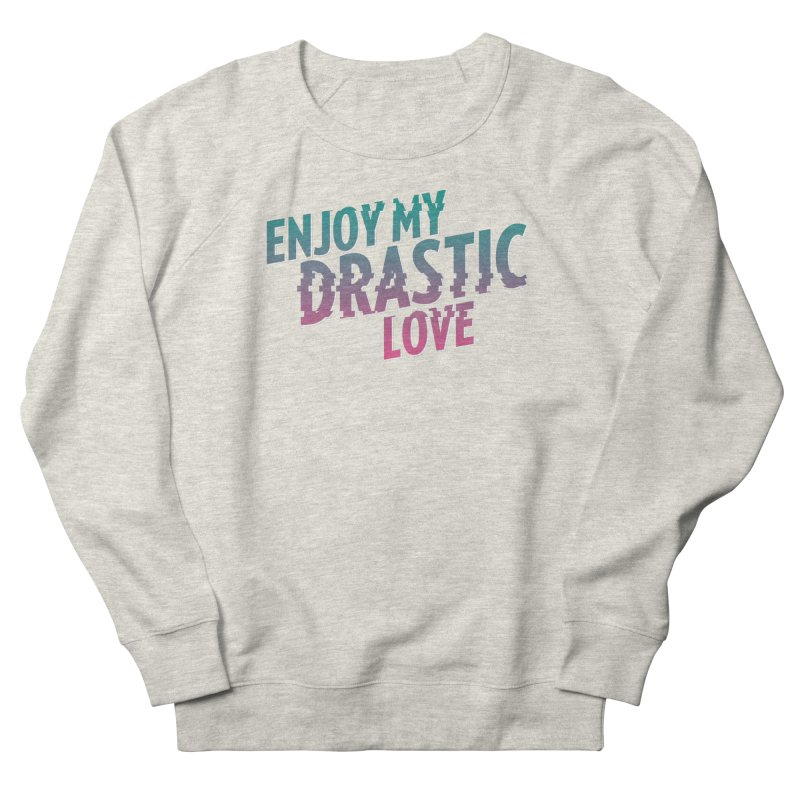 ENJOY MY DRASTIC LOVE Men's French Terry Sweatshirt by CURSE WORDS OFFICIAL SHOP