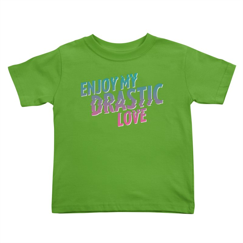 ENJOY MY DRASTIC LOVE Kids Toddler T-Shirt by CURSE WORDS OFFICIAL SHOP