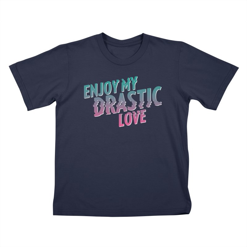 ENJOY MY DRASTIC LOVE Kids T-Shirt by CURSE WORDS OFFICIAL SHOP