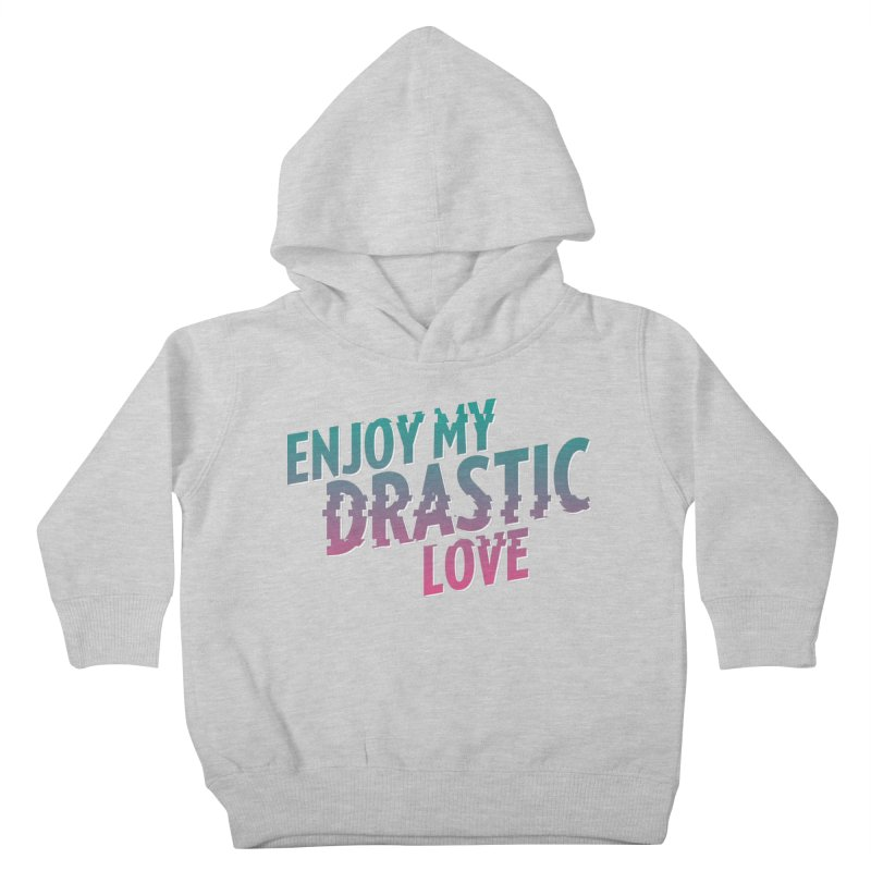 ENJOY MY DRASTIC LOVE Kids Toddler Pullover Hoody by CURSE WORDS OFFICIAL SHOP